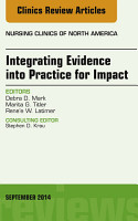 Integrating Evidence into Practice for Impact  An Issue of Nursing Clinics of North America  PDF