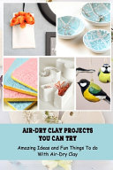 Air-Dry Clay Projects You Can Try