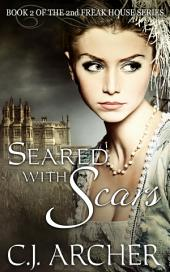Seared With Scars: Book 2 of the 2nd Freak House Trilogy