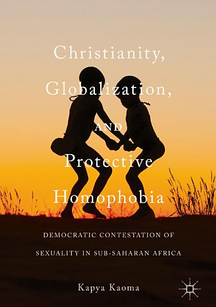 Christianity Globalization And Protective Homophobia