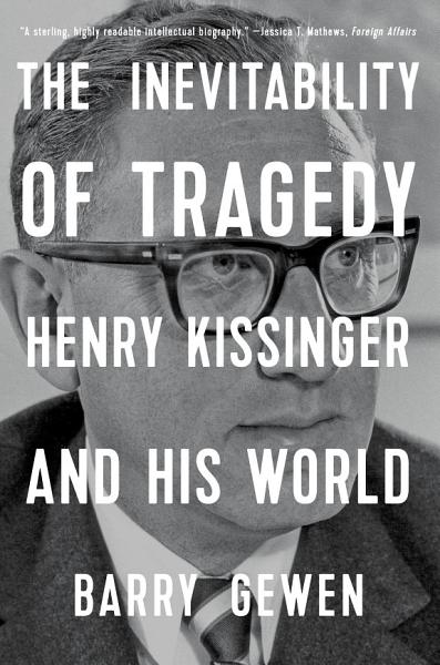 Download The Inevitability of Tragedy  Henry Kissinger and His World Book