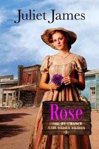 Rose – Book 5 Come By Chance Mail Order Brides