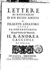 Lettere di ragguaglio d'un buon amico a Filalete Adiaforo sopra la controversia di qual'ordine de' minori sia il b. Andrea Caccioli da Spello. (Tomo primo-secondo): 31], Volume 1