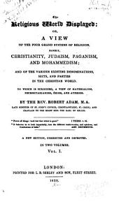 The Religious World Displayed: Or, a View of the Four Grand Systems of Religion, Namely Christianity, Judaism, Paganism, and Mohammedism; and of the Various Existing Denominations, Sects, and Parties in the Christian World; to which is Subjoined a View of Materialism, Necessitarianism, Deism and Atheism, Volume 1