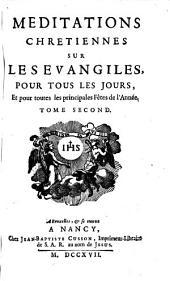 MEDITATIONS CHRETIENNES SUR LES EVANGILES POUR TOUS LES JOURS, Et pour toutes les principales Fétes de l'Année: TOME SECOND, Volume2