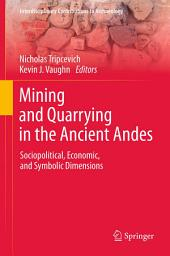 Mining and Quarrying in the Ancient Andes: Sociopolitical, Economic, and Symbolic Dimensions