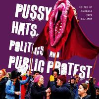 Pussy Hats  Politics  and Public Protest PDF