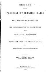 Message from the President of the United States to the Two Houses of Congress: At the Commencement of the Second Session of the Thirty-ninth Congress, with the Reports of the Heads of Departments and Selections from Accompanying Documents