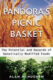 Pandora's Picnic Basket: The Potential and Hazards of Genetically Modified Foods