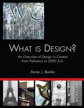 What is Design?: An Overview of Design in Context from Prehistory to 2000 A.D.