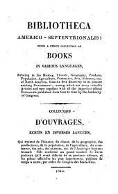 Bibliotheca Americo-septentrionalis: being a choice collection of books in various languages ... Collection d'ouvrages ecrits en diverses langues, qui traitent de l'histoire ... de l'Amerique Septentrionale (etc.)