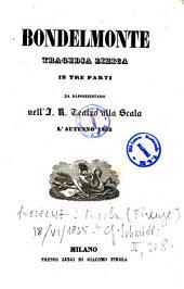 Bondelmonte tragedia lirica in tre parti [libretto di Salvatore Cammarano