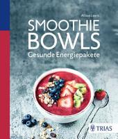 Smoothie Bowls: Gesunde Energiepakete