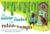 El ratón de la ciudad y el ratón del campo (The Town Mouse and the Country Mouse): Una fábula de Esopo contada por Sarah Keane (An Aesop Fable Retold by Sarah Keane)