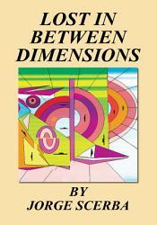Lost In Between Dimensions Book PDF