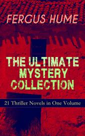 FERGUS HUME - The Ultimate Mystery Collection: 21 Thriller Novels in One Volume: The Mystery of a Hansom Cab, Red Money, The Bishop's Secret, The Pagan's Cup, A Coin of Edward VII, The Secret Passage, The Green Mummy, A Woman's Burden, The Crowned Skull, Hagar of the Pawn-Shop…