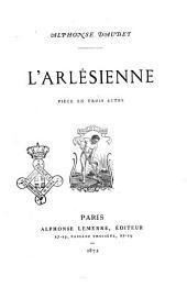 L'arlésienne pièce en trois actes Alphonse Daudet