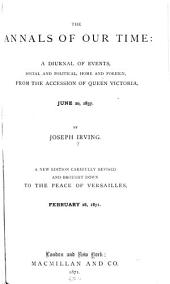 The Annals of Our Time: From the accession of Queen Victoria, June 20, 1837, to the peace of Versaille, February 28, 1871