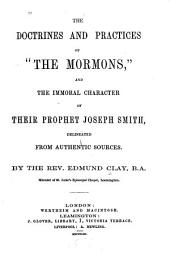 "The Doctrines and Practices of ""The Mormons"", and the Immoral Character of Their Prophet Joseph Smith, Delineated from Authentic Sources"