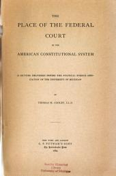 The Place of the Federal Court in the American Constitutional System: A Lecture Delivered Before the Political Science Association of the University of Michigan
