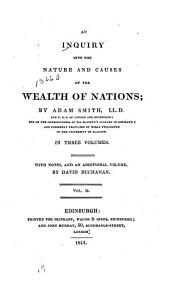 An Inquiry Into the Nature and Causes of the Wealth of Nations: In Three Volumes. With Notes, and an Additional Volume, Volume 2