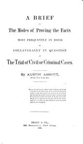 A Brief on the Modes of Proving the Facts Most Frequently in Issue Or Collaterally in Question on the Trial of Civil Or Criminal Cases
