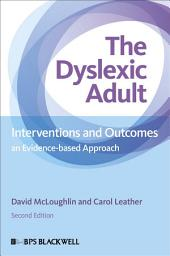 The Dyslexic Adult: Interventions and Outcomes - An Evidence-based Approach, Edition 2