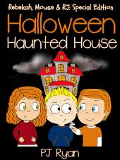 Halloween Haunted House (Rebekah, Mouse & RJ: Special Edition)