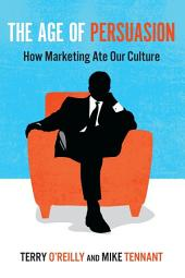 The Age of Persuasion: How Marketing Ate Our Culture