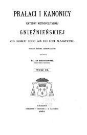 Prałaci i kanonicy katedry metropolitalnej gnieznieńskiej od roku 1000 az don dni naszych: Tom 2