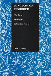 Kingdom of Disorder: The Theory of Tragedy in Classical France