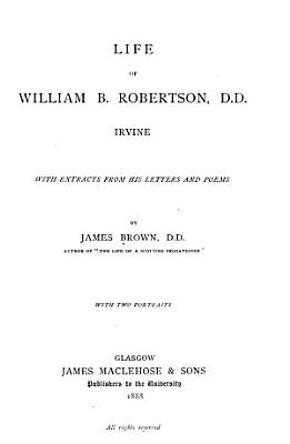 Life of William B  Robertson  D D   Irvine  with Extracts from His Letters and Poems PDF