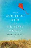 Raising God First Kids in a Me First World