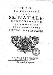 Per la festivita del SS. Natale: componimento drammatico del signor abate Pietro Metastasio
