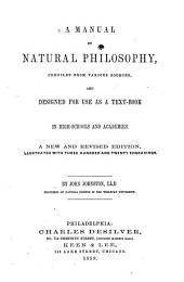 A Manual of Natural Philosophy: Compiled from Various Sources and Designed for Use as a Text-book in High Schools and Academies