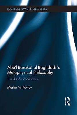 Ab     l Barak  t al Baghd  d     s Metaphysical Philosophy PDF