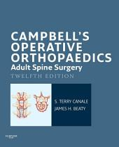 Campbell's Operative Orthopaedics: Adult Spine Surgery E-Book: Edition 12