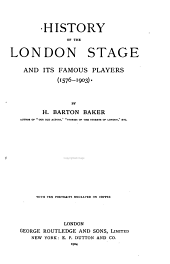 History of the London Stage and Its Famous Players: 1576-1903