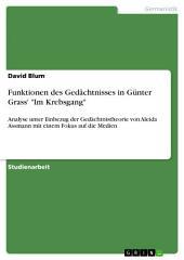 """Funktionen des Gedächtnisses in Günter Grass' """"Im Krebsgang"""": Analyse unter Einbezug der Gedächtnistheorie von Aleida Assmann mit einem Fokus auf die Medien"""