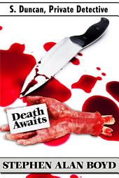 S. Duncan - Private Detective: Death Awaits