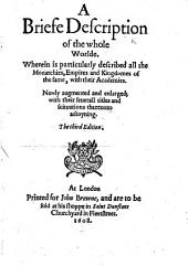 Briefe Description of the whole worlde. Wherein is particularly described, all the Monarchies, Empires, and kingdomes of the same: with their seuerall titles and scituations thereunto adioyning. By George Abbot, Archbishop of Canterbury