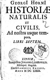 Georgi Horni Historiae naturalis et civilis, ad nostra usque tempora, libri septem