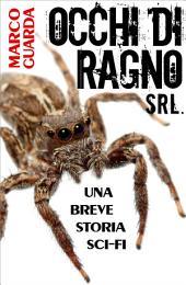 Occhi di Ragno Srl. (Una Novelette di Fantascienza #6)