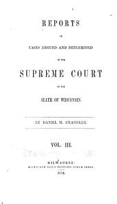 Reports of cases argued and determined in the Supreme Court of the State of Wisconsin: Volumes 3-4