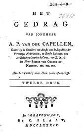 Het gedrag van jonkheer A. P. van der Capellen, colonel by de cavallerie ten dienste van de Republicq der Vereenigde Nederlanden ...: Aan het publicq door hem zelve opengelegt