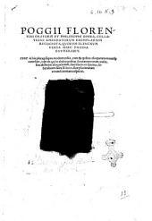 Poggii Florentini oratoris et philosophi Opera, collatione emendatorum exemplarium recognita, quorum elenchum versa haec pagina enumerabit. ..