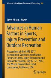 Advances in Human Factors in Sports, Injury Prevention and Outdoor Recreation: Proceedings of the AHFE 2017 International Conference on Human Factors in Sports, Injury Prevention and Outdoor Recreation, July 17-21, 2017, The Westin Bonaventure Hotel, Los Angeles, California, USA