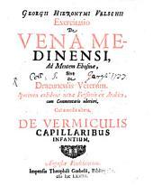 Exercitatio de vena Medinense, ad mentem Ebnsinae F. de dracunculis veterum: cui accedit altera, de vermiculis capillaribus infantium
