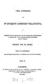 Vida literaria de dn. Joaquin Lorenzo Villanueva, o Memoria de sus escritos y de sus opiniones eclesiasticas y politicas [&c.]. Escrita por el mismo