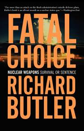 Fatal Choice: Nuclear Weapons: Survival Or Sentence
